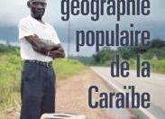 Une géographie populaire de la Caraïbe