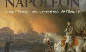 « Le Nègre de Napoléon – Joseph Serrant, seul général noir de l'Empire »