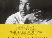 L'image du jour 07/08/18 - Malcolm X, Aimé Césaire, Martin Luther King, Frantz Fanon...  LA PENSÉE NOIRE  LES TEXTES FONDAMENTAUX